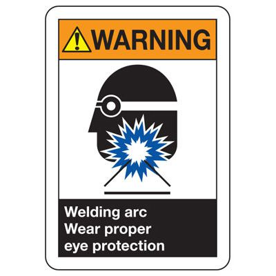 ANSI Signs - Warning Welding Arc Wear Proper Eye Protection