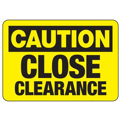 Caution Close Clearance Sign