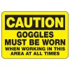 Caution Goggles Must Be Worn Sign