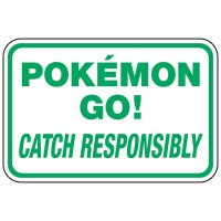 Catch Responsibly - Pokemon Go Signs