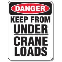 Crane Safety Signs - Danger Keep From Under Crane Loads