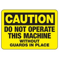 Caution Do Not Operate Machine Without Guards in Place Sign