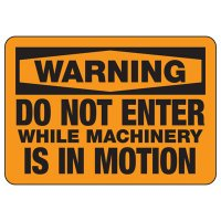 Warning Do Not Enter While Machinery Is In Motion Sign