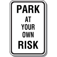 Park At Your Own Risk Parking Sign