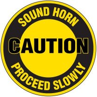 Floor Safety Signs - Caution Sound Horn Proceed Slowly