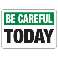 Be Careful Today Safety Sign