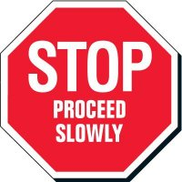 STOP - PROCEED SLOWLY Safety Signs
