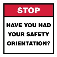 Stop Have You Had Your Safety Orientation Sign