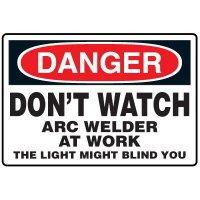 Welding Safety Signs - Don't Watch Arc Welder