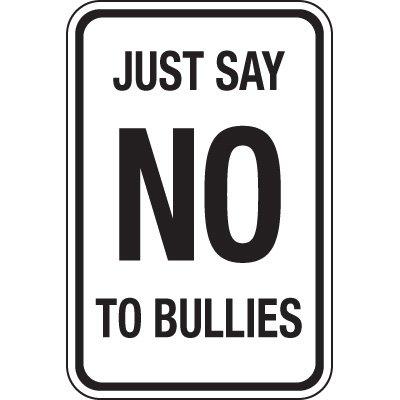 Just Say No To Bullies Signs