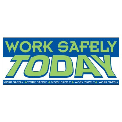 Work Safely Today Banner
