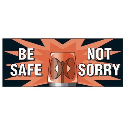 Be Safe Not Sorry Banner