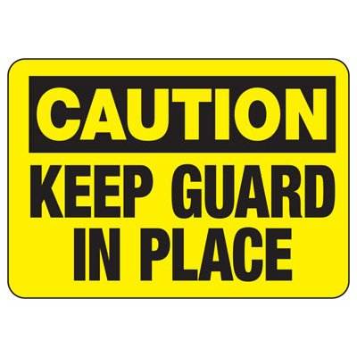 Caution Keep Guard In Place Sign