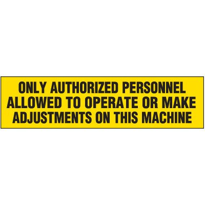 Machine Hazard Labels - Only Authorized Personnel Allowed To Operate Or Make Adjustments