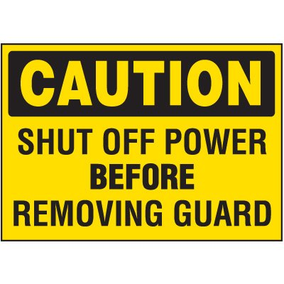 Machine Safety Labels - Caution Shut Off Power Before Removing Guard