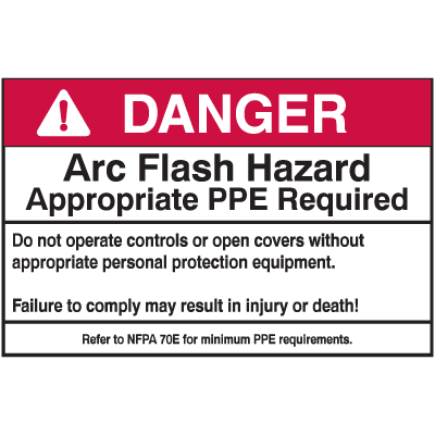 NEC Arc Flash Protection Labels - Danger Arc Flash Hazard Appropriate PPE Required