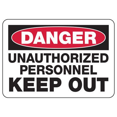 Danger Unauthorized Keep Out Signs