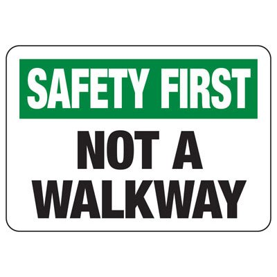 Safety First Not A Walkway Sign