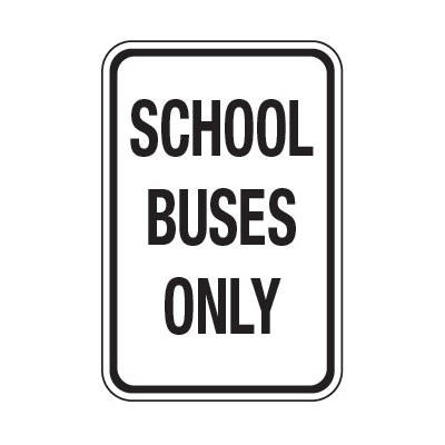 School Buses Only - School Parking Signs