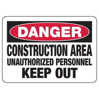 Danger Construction Area Keep Out Signs