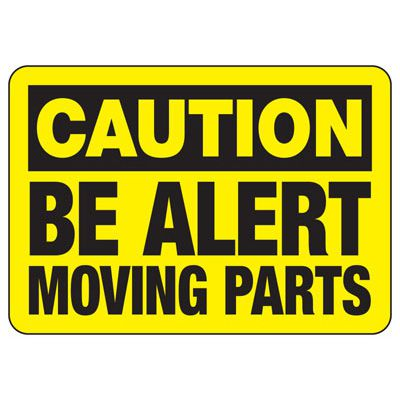 Caution Be Alert Moving Parts Sign