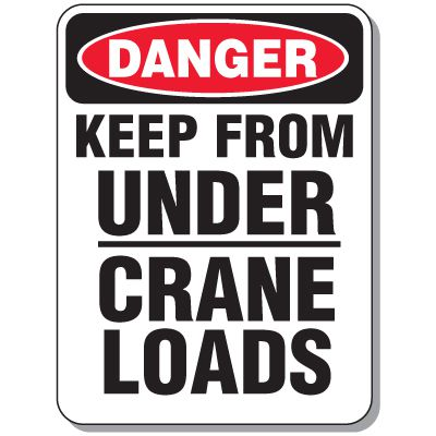 Crane Safety Signs - Danger Keep From Under Crane Loads