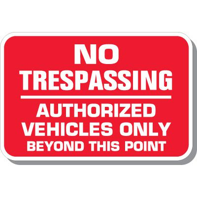 No Trespassing Authorized Vehicles Signs