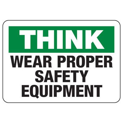 Protective Wear Signs - Think Wear Proper Safety Equipment