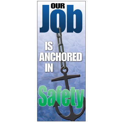 Our Job Is Anchored In Safety Banner