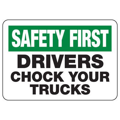 Safety First Drivers Chock Trucks Sign