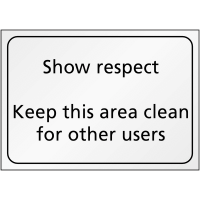 Show Respect – Keep This Area Clean For Other Users' Sign in Choice of Colours