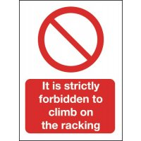 It Is Strictly Forbidden To Climb On The Racking' Warehouse Safety Sign