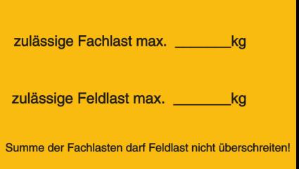 Vorlage: zulässige Fachlast max. ____kg / zulässige Feldlast max. ____kg Summe der Fachlasten darf Feldlast nicht überschreiten!