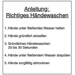 Vorlage: Anleitung: Richtiges Händewaschen - 1. Hände unter fließendes Wasser halten. 2. Hände gründlich einseifen 3. Gründliches Händewaschen: 20 bis 30 Sekunden. 4. Hände unter fließendem Wasser abspülen. 5. Hände sorgfältig abtrocknen