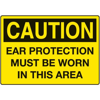 Ear Protection Must Be Worn In This Area Caution Sign