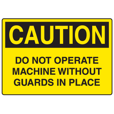 OSHA Caution Signs -Do Not Operate Without Guards In Place