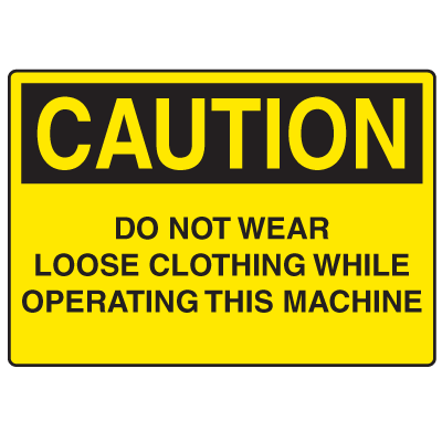 Caution Signs - Do Not Wear Loose Clothing Operating Machine