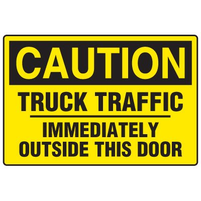 Forklift Safety Signs - Caution Truck Traffic Immediately Outside This Door