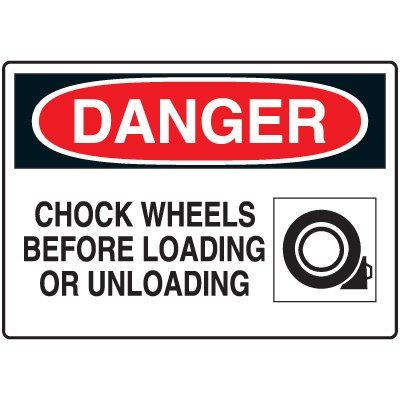 Machine & Operational Signs - Danger Chock Wheels Before Loading or Unloading