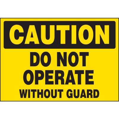Machine Hazard Warning Labels - Caution Do Not Operate Without Guard