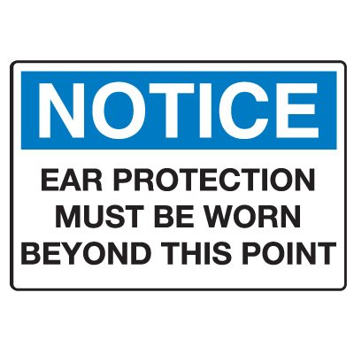 Protective Wear Signs - Ear Protection Must Be Worn Beyond This Point