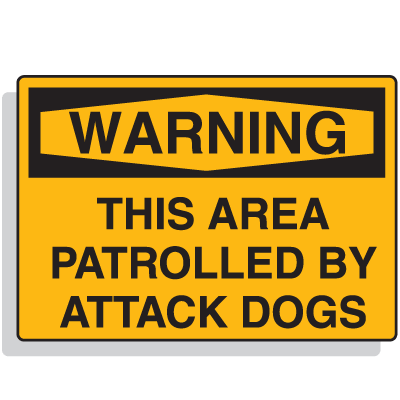 Warning This Area Patrolled By Attack Dogs Security Signs