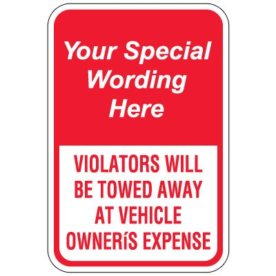 Semi-Custom Worded Signs - Violators Will Be Towed Away At Vehicle Owner's Expense