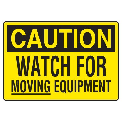 Site Safety Signs - Caution Watch For Moving Equipment