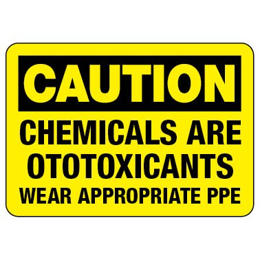 Caution Sign: Chemicals Are Ototoxicants Wear PPE