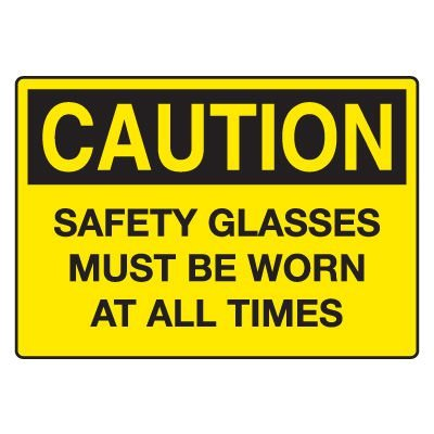 Eye Protection Signs - Safety Glasses Must Be Worn At All Times