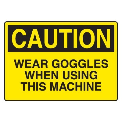 Eye Protection Signs - Wear Goggles When Using This Machine