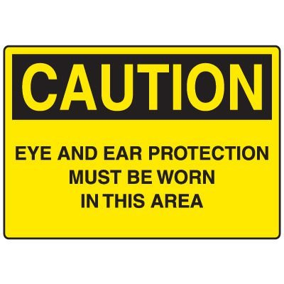 Personal Protective Wear Caution Signs - Eye And Ear Protection Must Be Worn