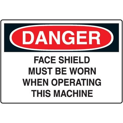Protective Wear Signs - Danger Face Shield Must Be Worn