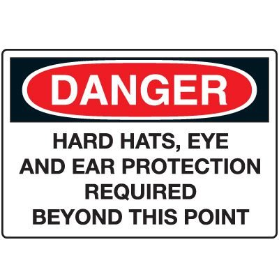 Danger - Hard Hats, Eye And Ear Protection Required Sign